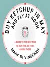 Buy Ketchup in May and Fly at Noon (eBook): A Guide to the Best Time to Buy This, Do That and Go There